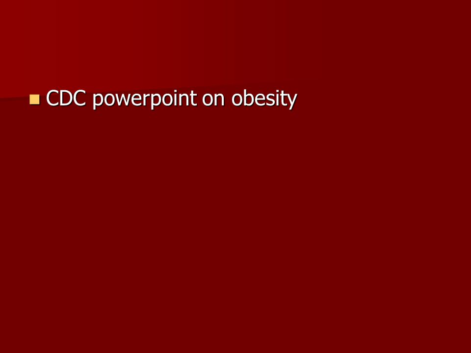 CDC powerpoint on obesity CDC powerpoint on obesity