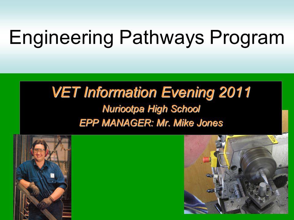Engineering Pathways Program VET Information Evening 2011 Nuriootpa High School EPP MANAGER: Mr.