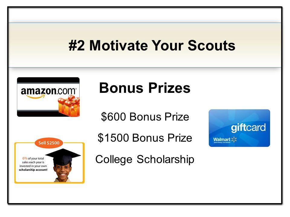 Bonus Prizes $600 Bonus Prize $1500 Bonus Prize College Scholarship #2 Motivate Your Scouts