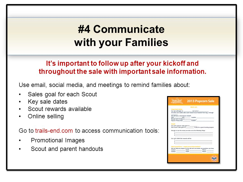 #4 Communicate with your Families Use email, social media, and meetings to remind families about: Sales goal for each Scout Key sale dates Scout rewar