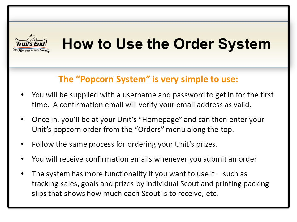 How to Use the Order System You will be supplied with a username and password to get in for the first time. A confirmation email will verify your emai