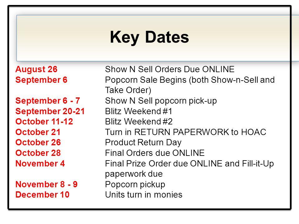 Key Dates August 26Show N Sell Orders Due ONLINE September 6 Popcorn Sale Begins (both Show-n-Sell and Take Order) September 6 - 7 Show N Sell popcorn