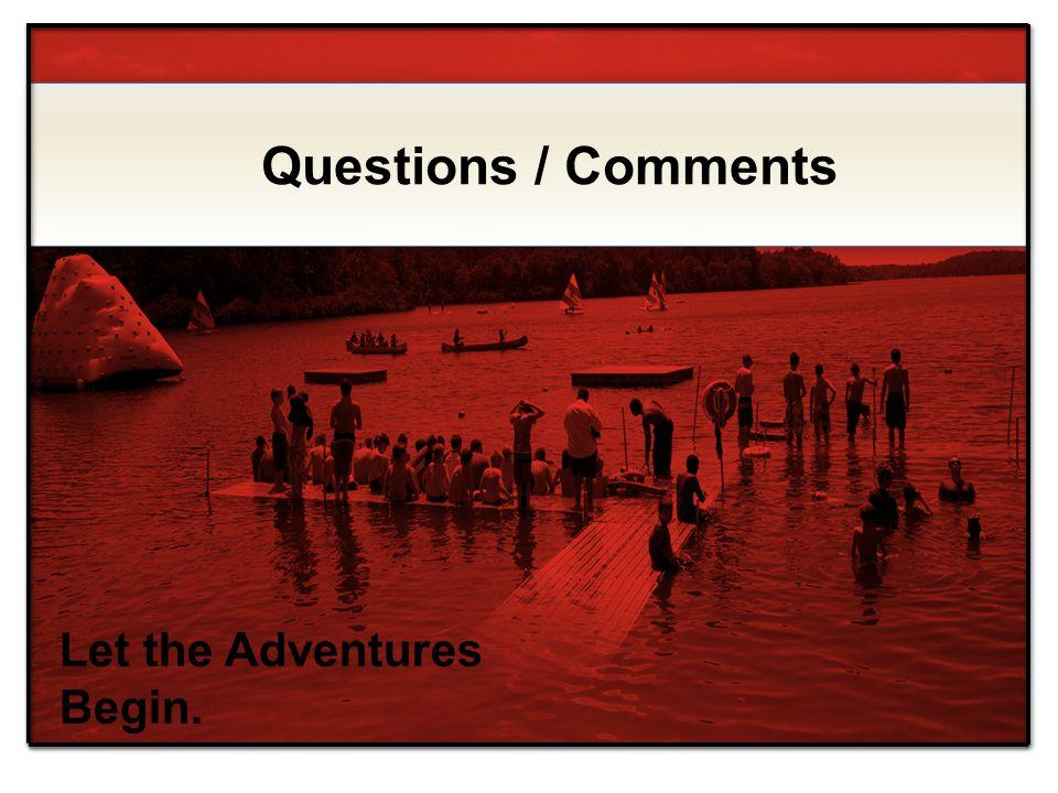 Let the Adventures Begin. Questions / Comments