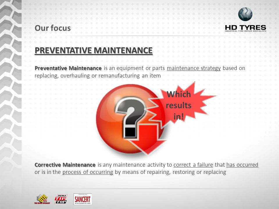 Preventative Maintenance Preventative Maintenance is an equipment or parts maintenance strategy based on replacing, overhauling or remanufacturing an