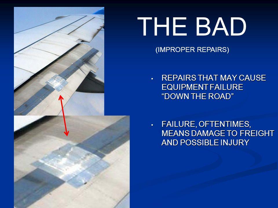 THE BAD (IMPROPER REPAIRS) REPAIRS THAT MAY CAUSE EQUIPMENT FAILURE DOWN THE ROAD REPAIRS THAT MAY CAUSE EQUIPMENT FAILURE DOWN THE ROAD FAILURE, OFTE