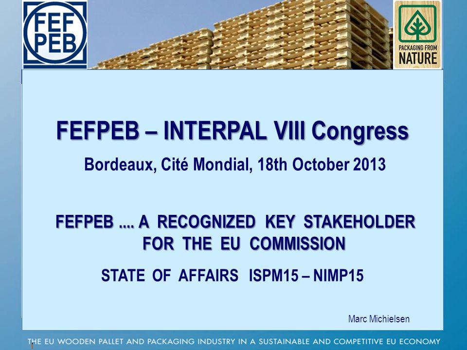 FEFPEB – INTERPAL VIII Congress Bordeaux, Cité Mondial, 18th October 2013 FEFPEB.... A RECOGNIZED KEY STAKEHOLDER FOR THE EU COMMISSION FEFPEB.... A R