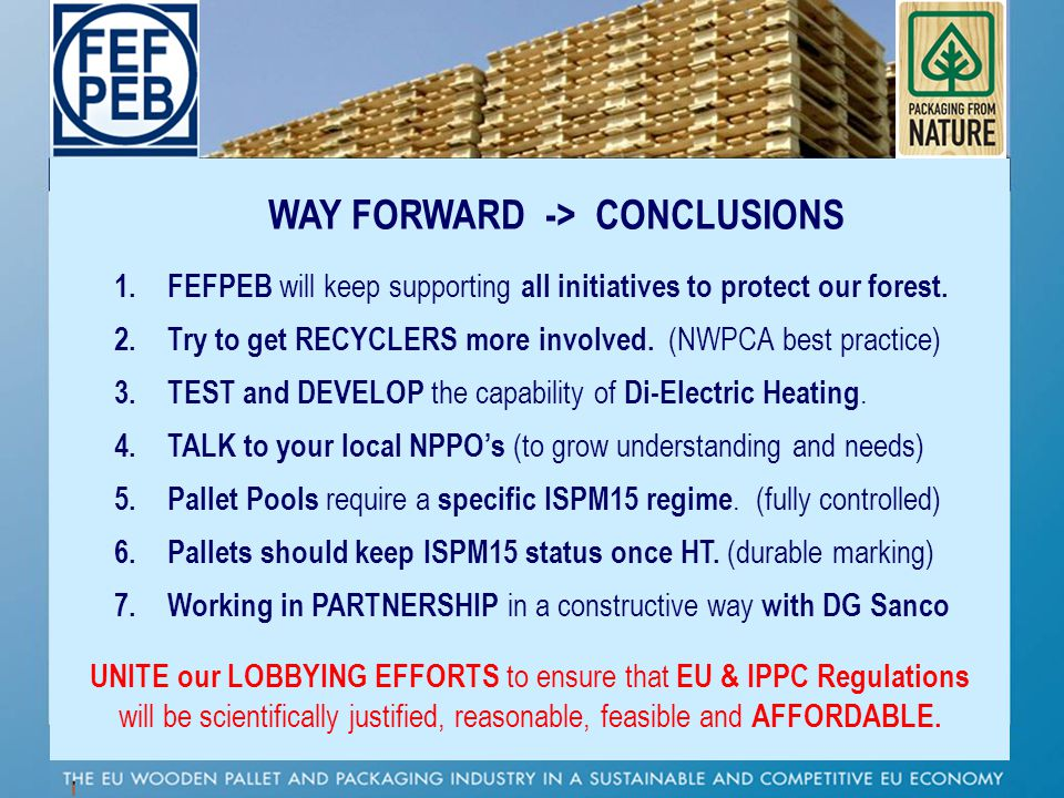 P WAY FORWARD -> CONCLUSIONS 1. FEFPEB will keep supporting all initiatives to protect our forest. 2. Try to get RECYCLERS more involved. (NWPCA best
