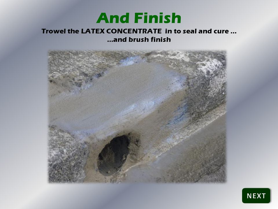 And Finish Trowel the LATEX CONCENTRATE in to seal and cure … …and brush finish
