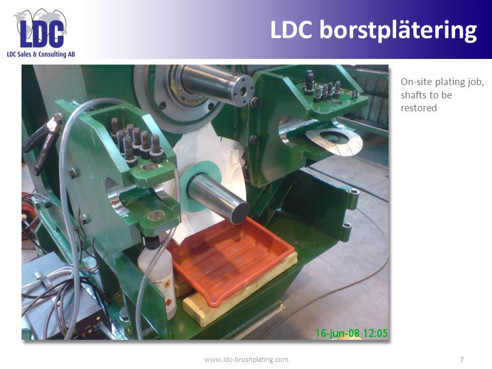 www.ldc-brushplating.com7 On-site plating job, shafts to be restored LDC borstplätering