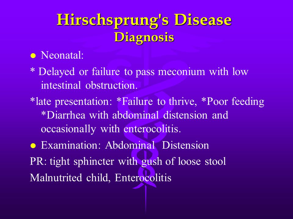 Hirschsprung's Disease Diagnosis l l Neonatal: * Delayed or failure to pass meconium with low intestinal obstruction. *late presentation: *Failure to