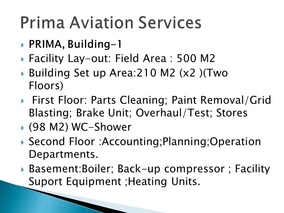 PRIMA, Building-1 Facility Lay-out: Field Area : 500 M2 Building Set up Area:210 M2 (x2 )(Two Floors) First Floor: Parts Cleaning; Paint Removal/Grid