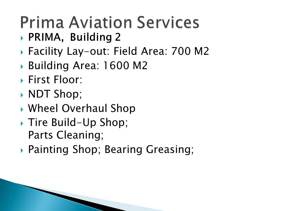 PRIMA, Building 2 Facility Lay-out: Field Area: 700 M2 Building Area: 1600 M2 First Floor: NDT Shop; Wheel Overhaul Shop Tire Build-Up Shop; Parts Cleaning; Painting Shop; Bearing Greasing;