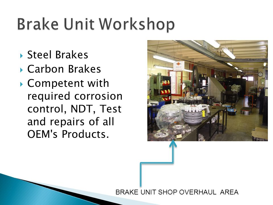 Steel Brakes Carbon Brakes Competent with required corrosion control, NDT, Test and repairs of all OEM's Products. BRAKE UNIT SHOP OVERHAUL AREA