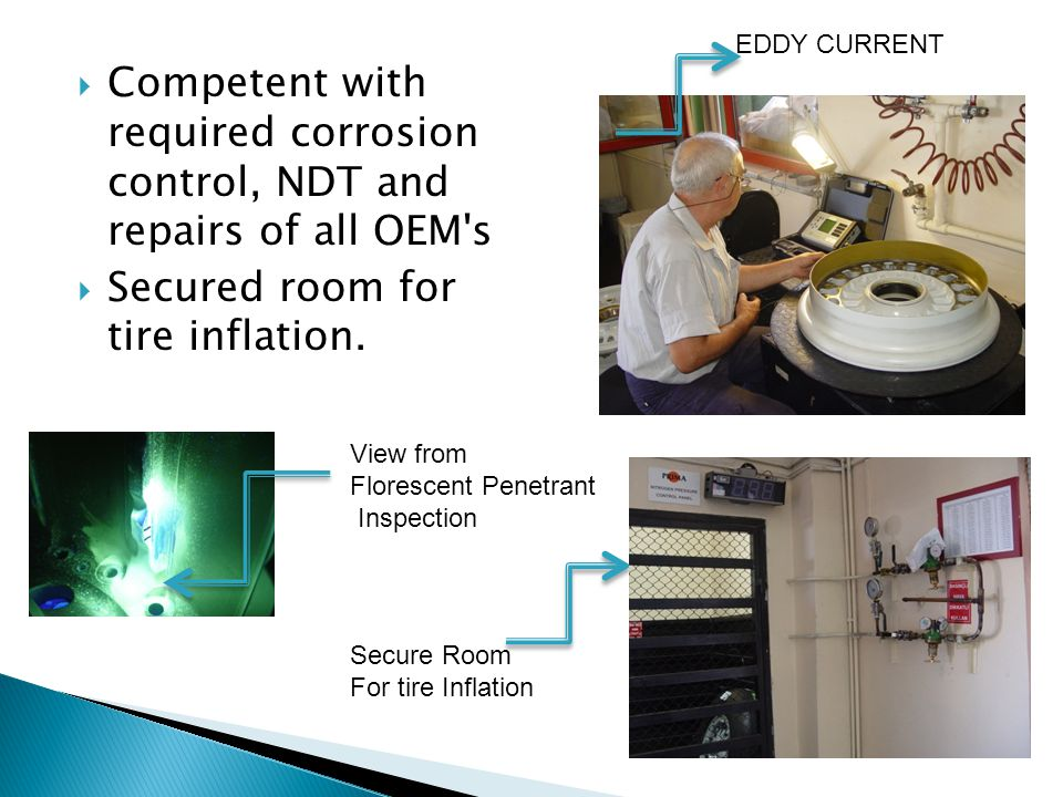 Competent with required corrosion control, NDT and repairs of all OEM s Secured room for tire inflation.