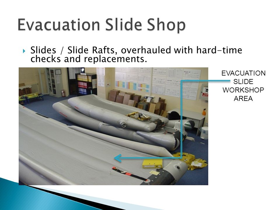 Slides / Slide Rafts, overhauled with hard-time checks and replacements. EVACUATION SLIDE WORKSHOP AREA
