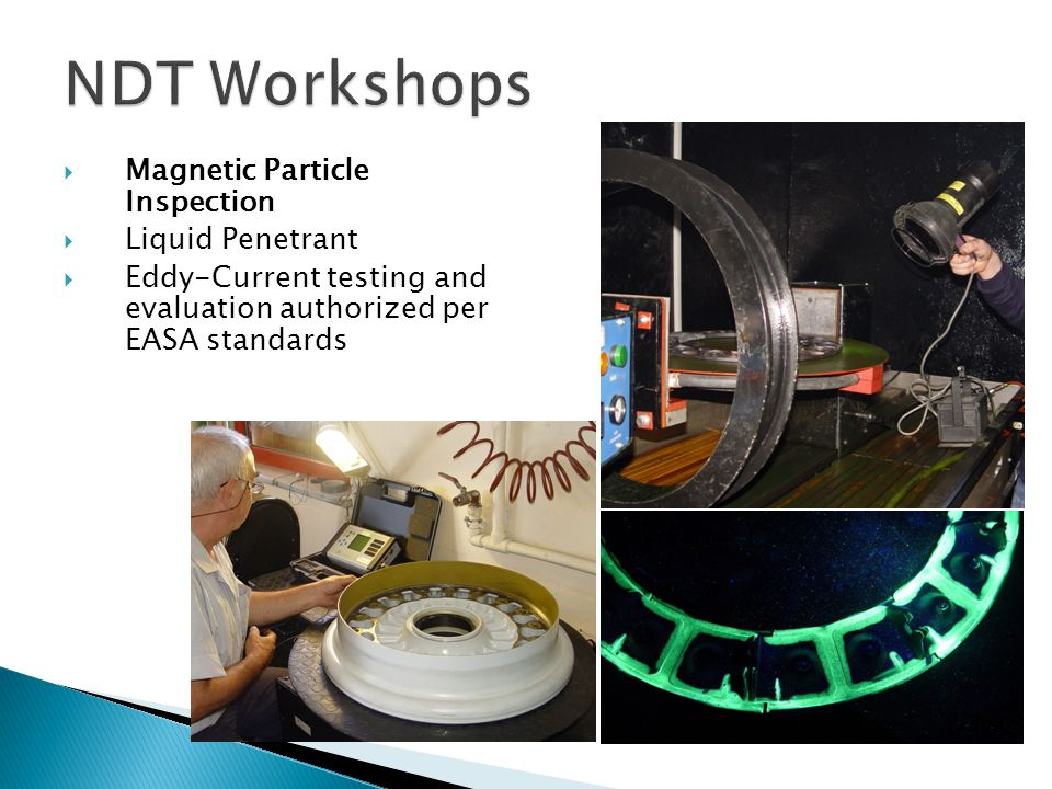 Magnetic Particle Inspection Liquid Penetrant Eddy-Current testing and evaluation authorized per EASA standards