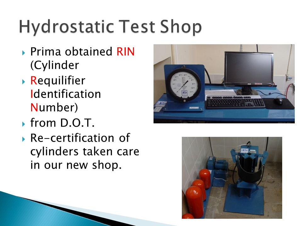 Prima obtained RIN (Cylinder Requilifier Identification Number) from D.O.T. Re-certification of cylinders taken care in our new shop.