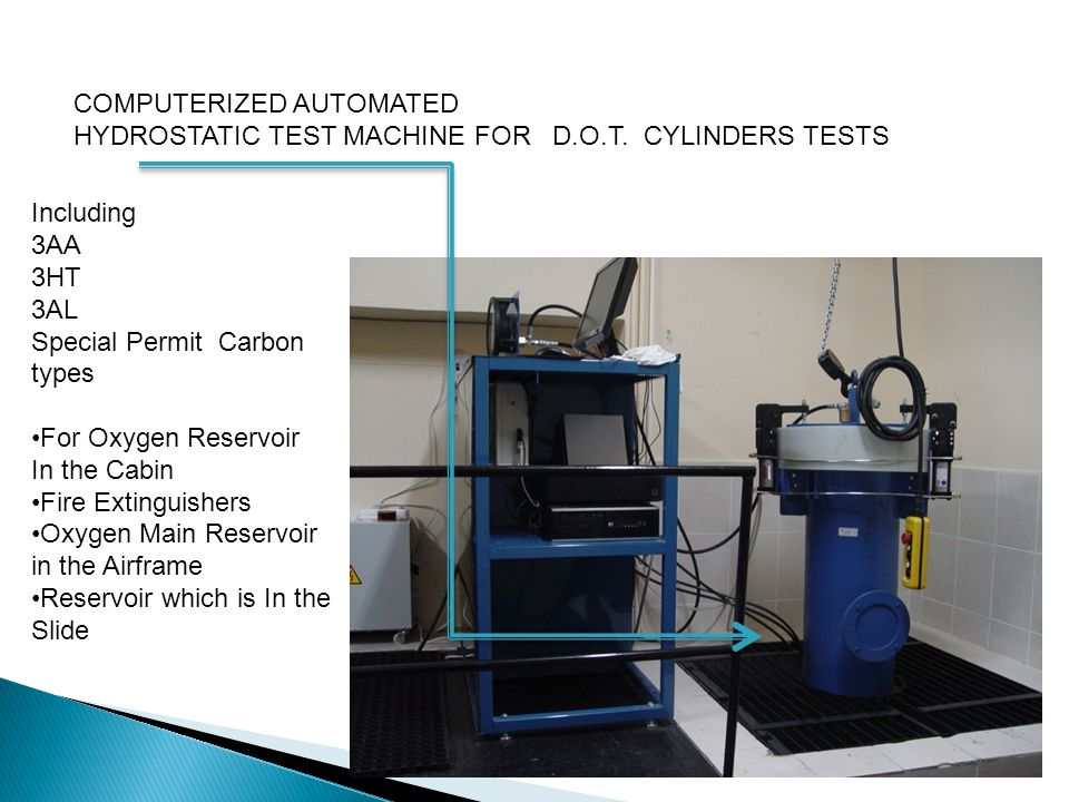 COMPUTERIZED AUTOMATED HYDROSTATIC TEST MACHINE FOR D.O.T. CYLINDERS TESTS Including 3AA 3HT 3AL Special Permit Carbon types For Oxygen Reservoir In t