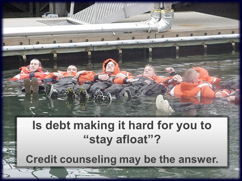 Is debt making it hard for you to stay afloat. Credit counseling may be the answer.