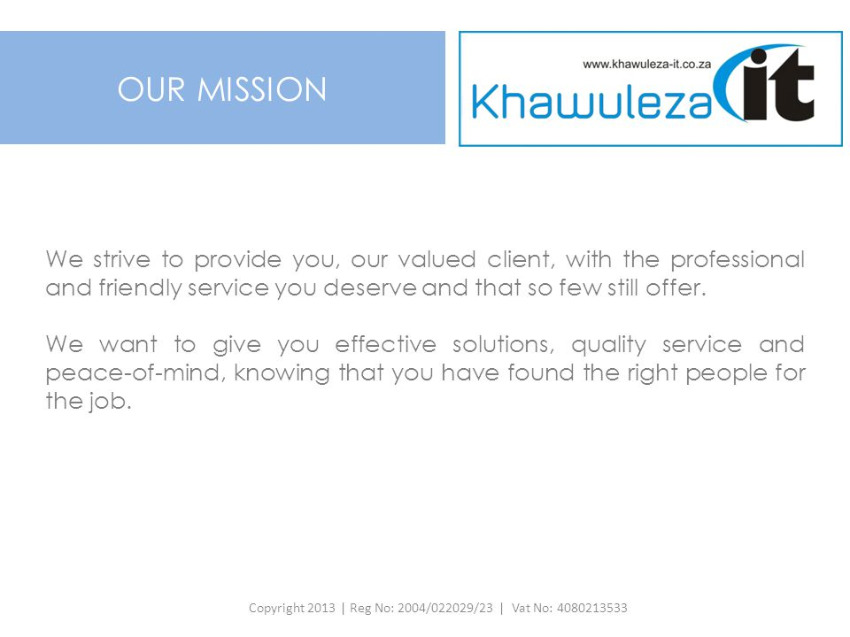 We strive to provide you, our valued client, with the professional and friendly service you deserve and that so few still offer. We want to give you e