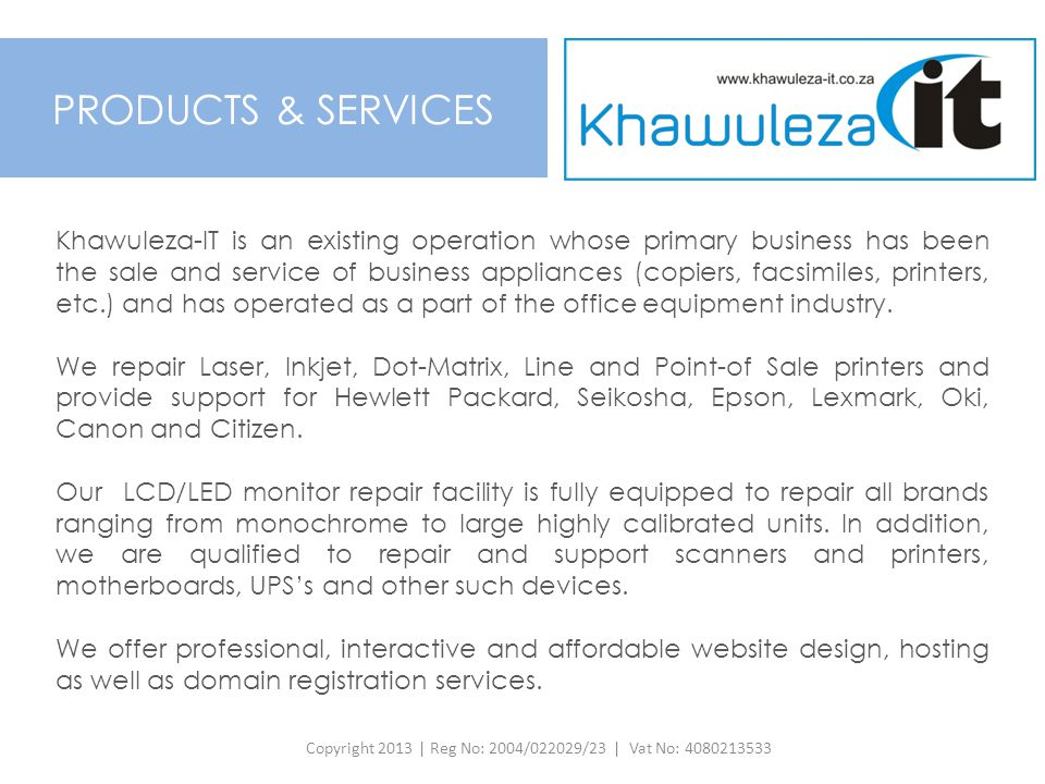 Khawuleza-IT is an existing operation whose primary business has been the sale and service of business appliances (copiers, facsimiles, printers, etc.
