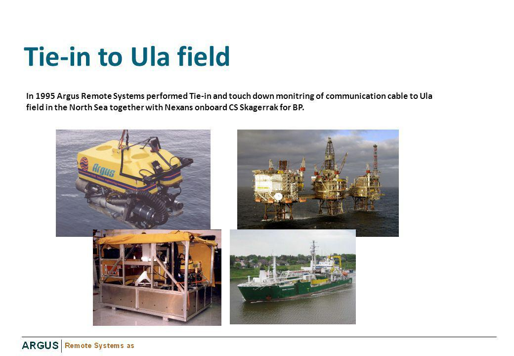 Tie-in to Ula field In 1995 Argus Remote Systems performed Tie-in and touch down monitring of communication cable to Ula field in the North Sea togeth