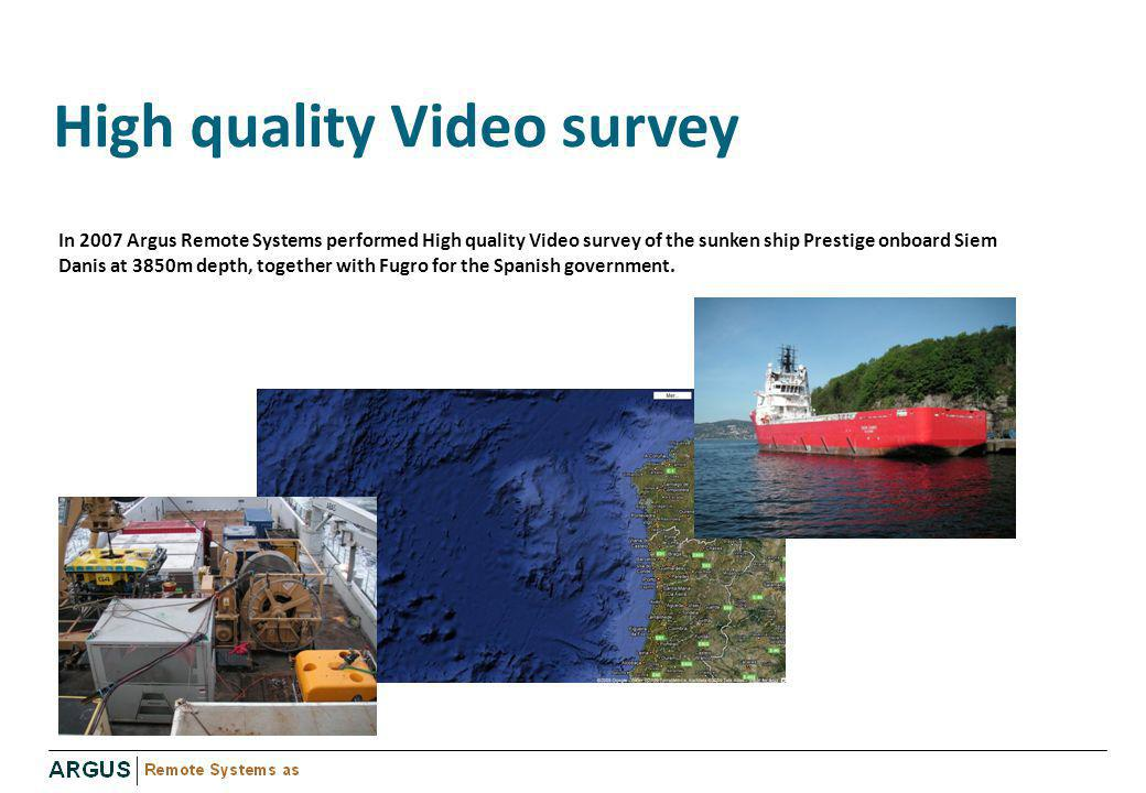 High quality Video survey In 2007 Argus Remote Systems performed High quality Video survey of the sunken ship Prestige onboard Siem Danis at 3850m dep