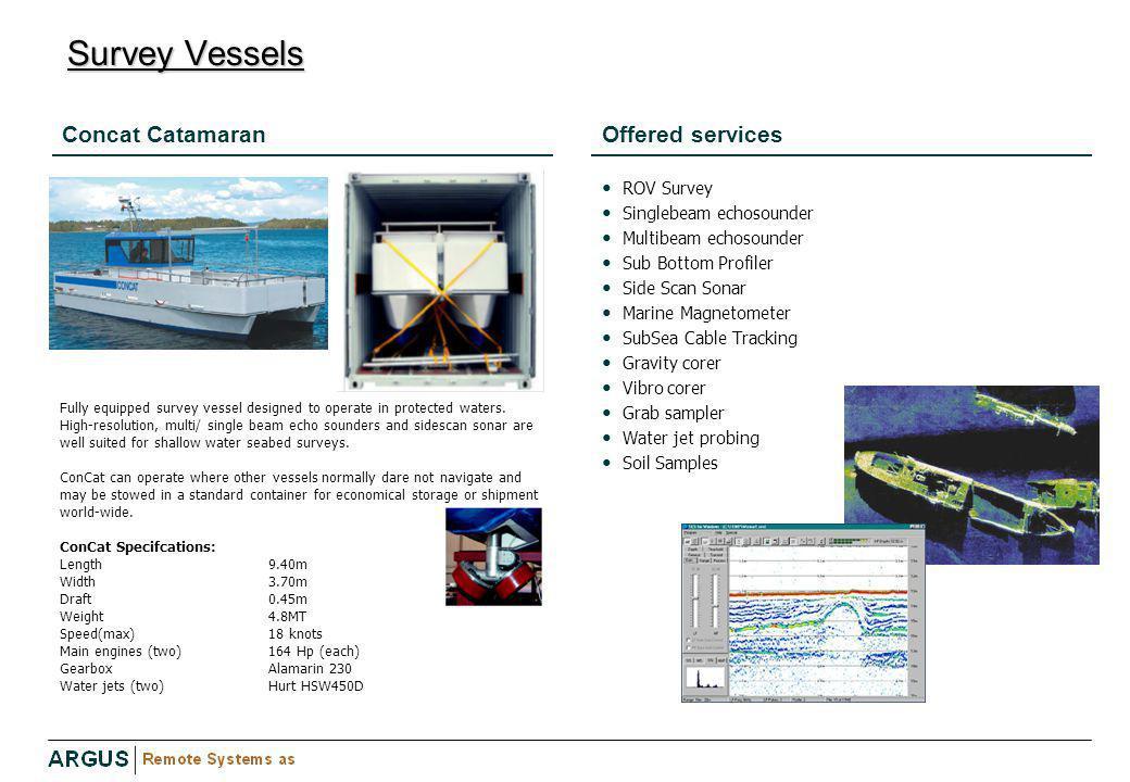 Concat CatamaranOffered services ROV Survey Singlebeam echosounder Multibeam echosounder Sub Bottom Profiler Side Scan Sonar Marine Magnetometer SubSe