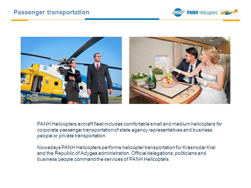 PANH Helicopters aircraft fleet includes comfortable small and medium helicopters for corporate passenger transportation of state agency representatives and business people or private transportation.