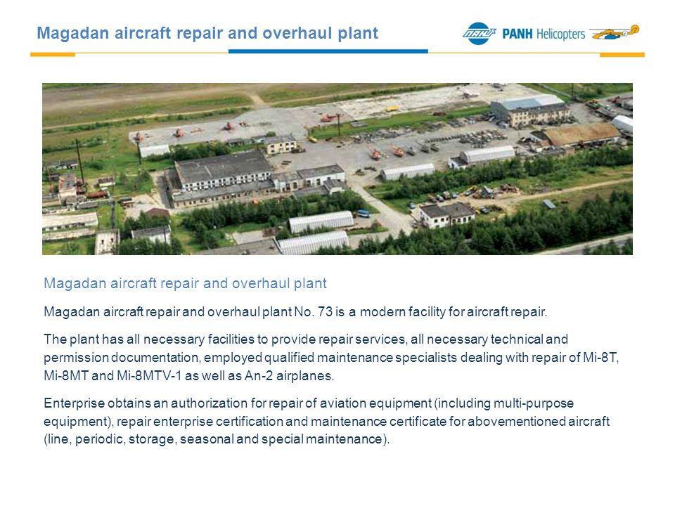 Magadan aircraft repair and overhaul plant Magadan aircraft repair and overhaul plant No. 73 is a modern facility for aircraft repair. The plant has a