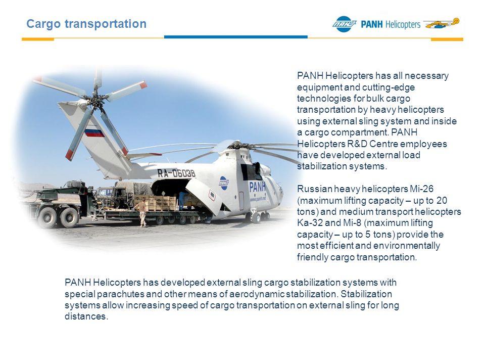 PANH Helicopters has all necessary equipment and cutting-edge technologies for bulk cargo transportation by heavy helicopters using external sling system and inside a cargo compartment.