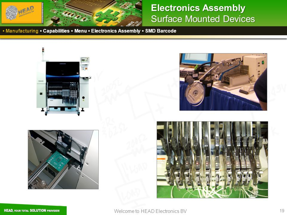 Welcome to HEAD Electronics BV 19 Electronics Assembly Surface Mounted Devices Manufacturing Capabilities Menu Electronics Assembly SMD Barcode