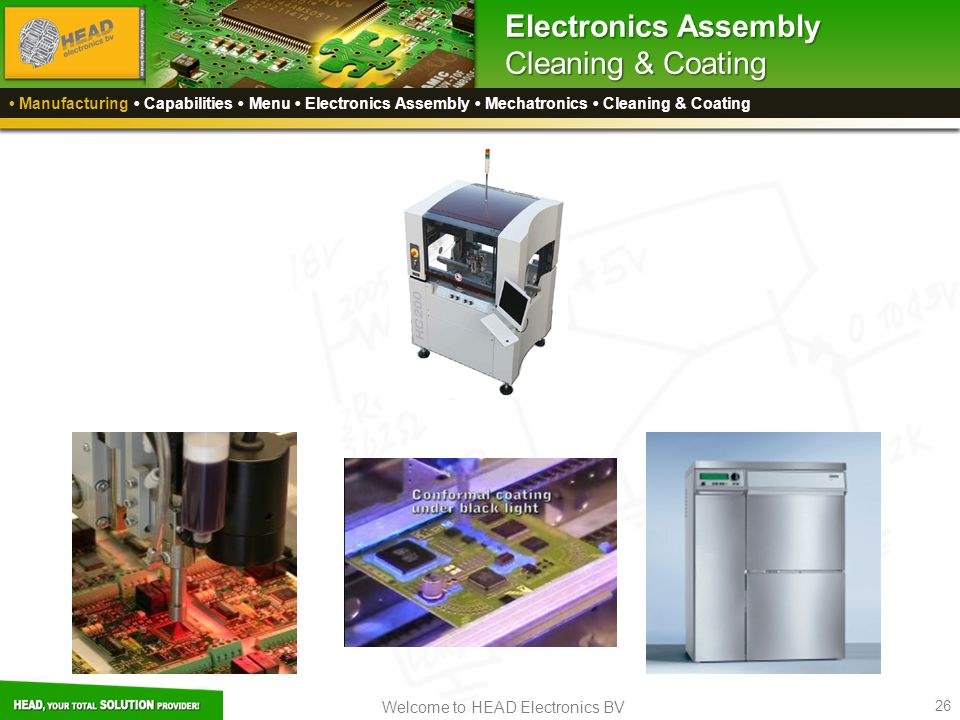 Welcome to HEAD Electronics BV 26 Electronics Assembly Cleaning & Coating Manufacturing Capabilities Menu Electronics Assembly Mechatronics Cleaning &