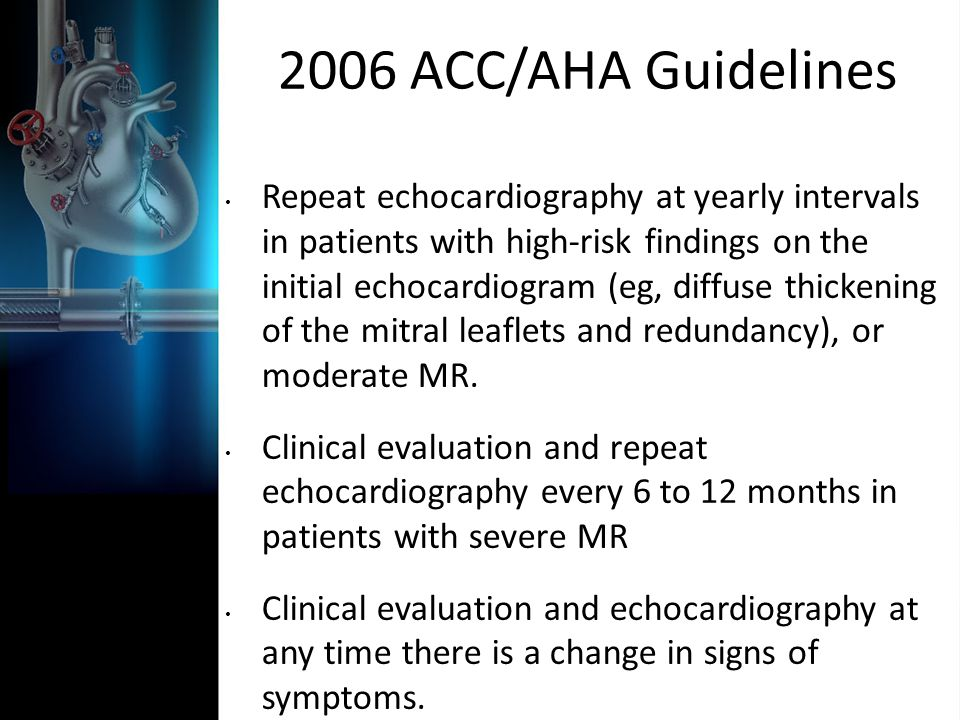 2006 ACC/AHA Guidelines Repeat echocardiography at yearly intervals in patients with high-risk findings on the initial echocardiogram (eg, diffuse thi