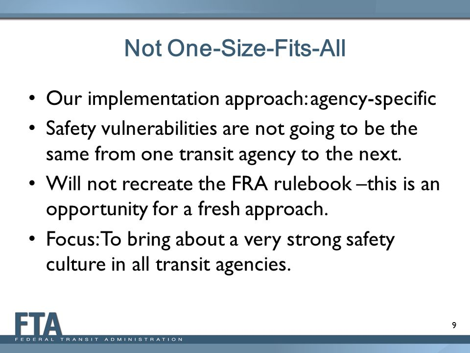 9 Not One-Size-Fits-All Our implementation approach: agency-specific Safety vulnerabilities are not going to be the same from one transit agency to th