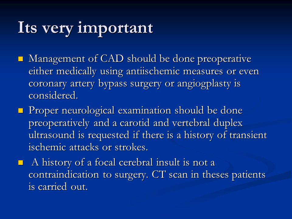 Its very important Management of CAD should be done preoperative either medically using antiischemic measures or even coronary artery bypass surgery o