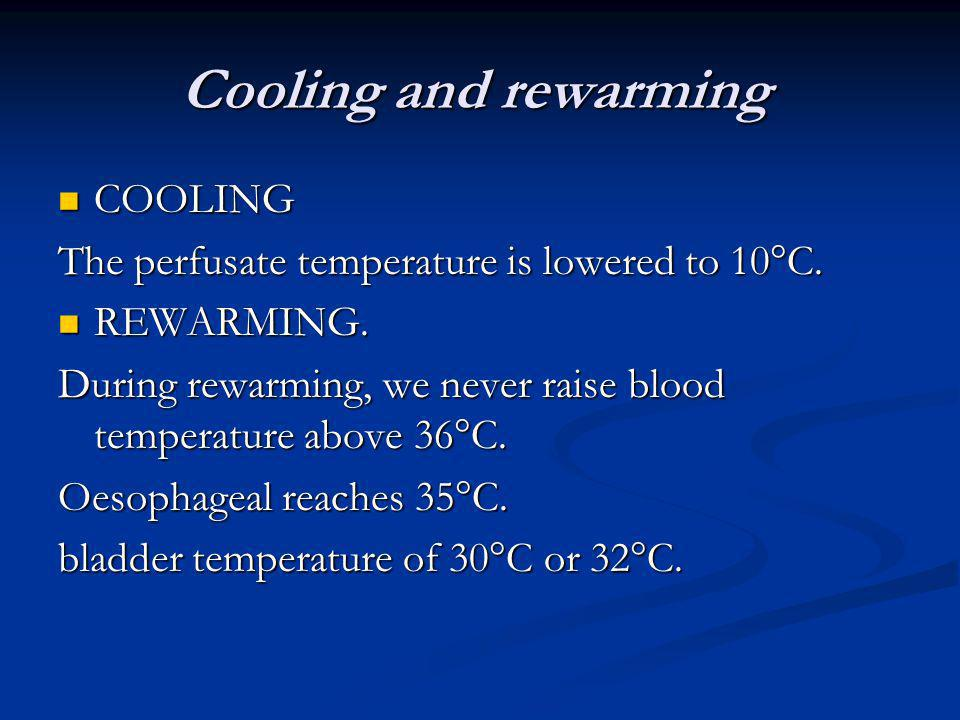 Cooling and rewarming COOLING COOLING The perfusate temperature is lowered to 10 C. REWARMING. REWARMING. During rewarming, we never raise blood tempe