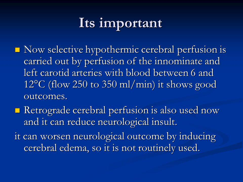 Its important Now selective hypothermic cerebral perfusion is carried out by perfusion of the innominate and left carotid arteries with blood between