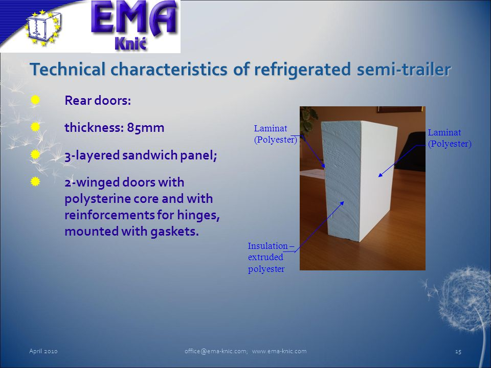 Technical characteristics of refrigerated semi-trailer Rear doors: thickness: 85mm 3-layered sandwich panel; 2-winged doors with polysterine core and