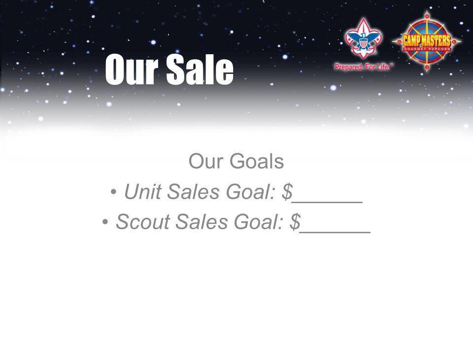 Our Sale Our Goals Unit Sales Goal: $______ Scout Sales Goal: $______