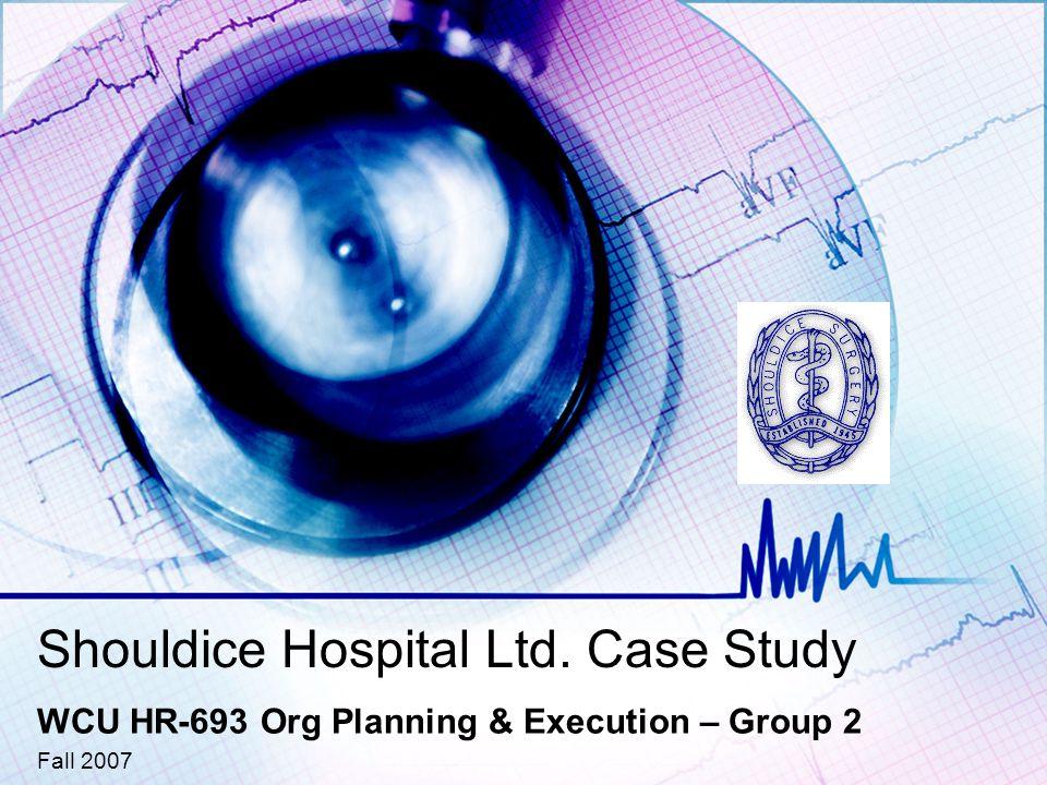 Shouldice Hospital Ltd. Case Study WCU HR-693 Org Planning & Execution – Group 2 Fall 2007