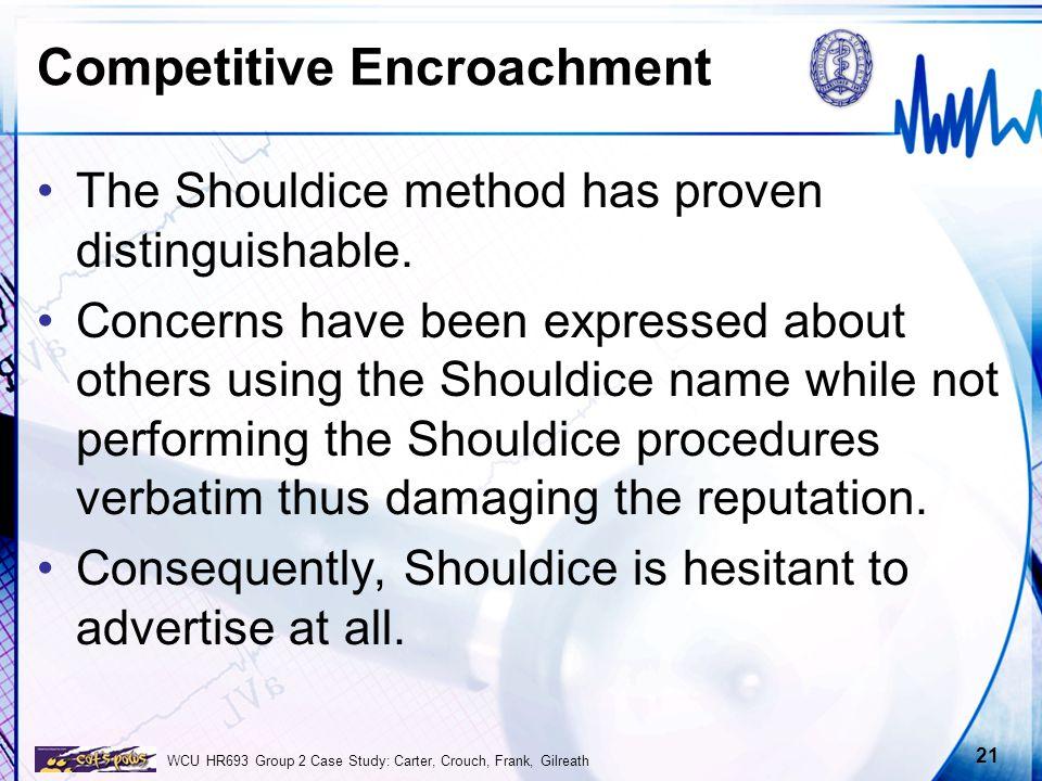 WCU HR693 Group 2 Case Study: Carter, Crouch, Frank, Gilreath 21 Competitive Encroachment The Shouldice method has proven distinguishable. Concerns ha