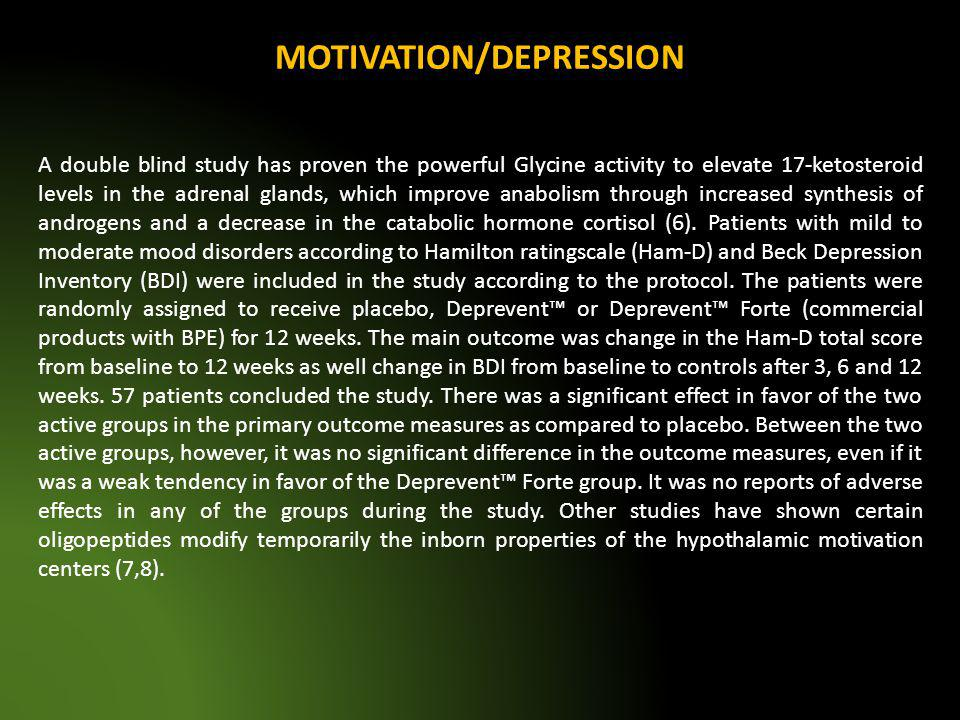 MOTIVATION/DEPRESSION A double blind study has proven the powerful Glycine activity to elevate 17ketosteroid levels in the adrenal glands, which impro
