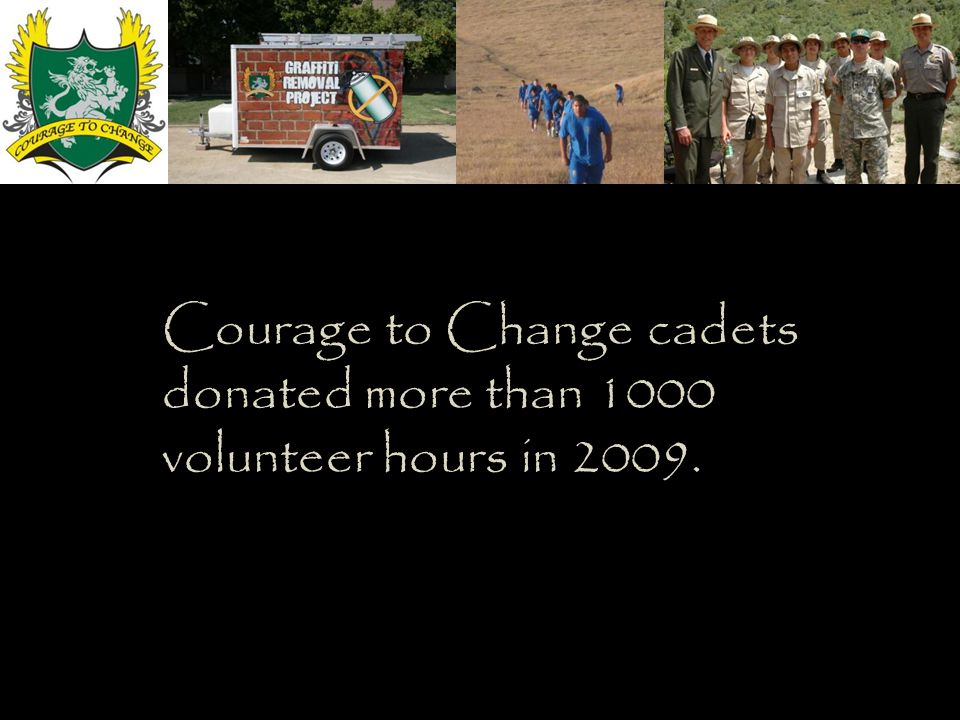 Courage to Change cadets donated more than 1000 volunteer hours in 2009.