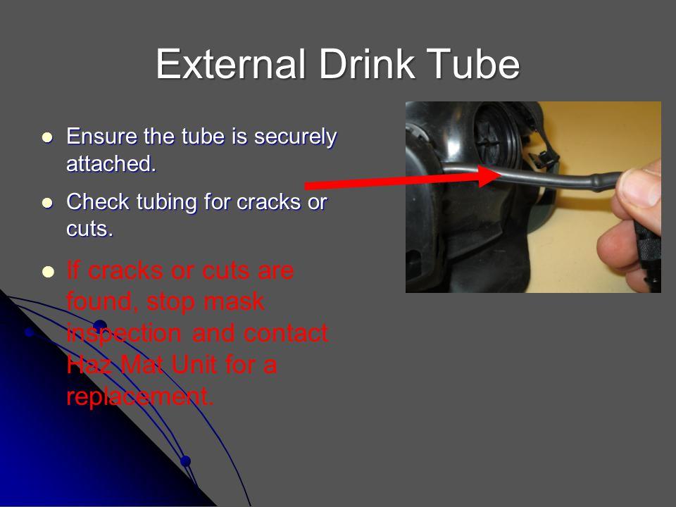 External Drink Tube Ensure the tube is securely attached. Ensure the tube is securely attached. Check tubing for cracks or cuts. Check tubing for crac