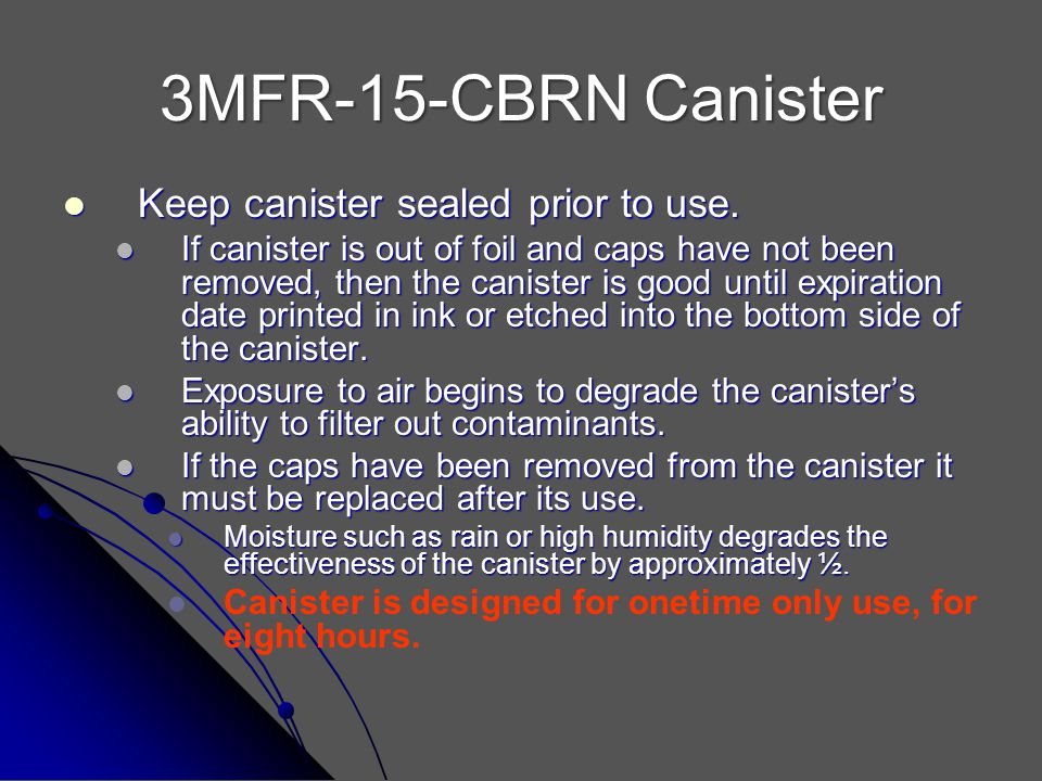 3MFR-15-CBRN Canister Keep canister sealed prior to use. Keep canister sealed prior to use. If canister is out of foil and caps have not been removed,