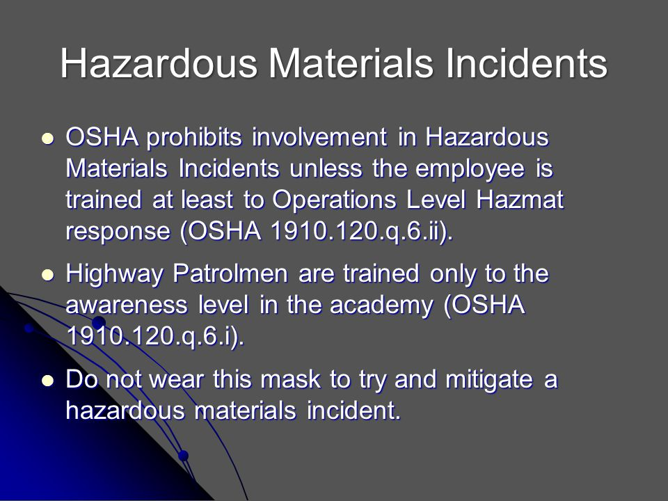 Hazardous Materials Incidents OSHA prohibits involvement in Hazardous Materials Incidents unless the employee is trained at least to Operations Level