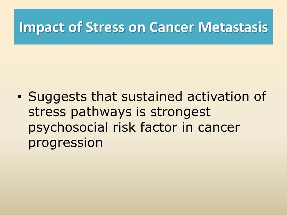 Impact of Stress on Cancer Metastasis Suggests that sustained activation of stress pathways is strongest psychosocial risk factor in cancer progression