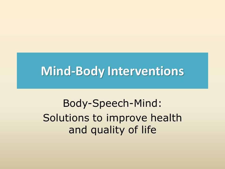 Mind-Body Interventions Body-Speech-Mind: Solutions to improve health and quality of life
