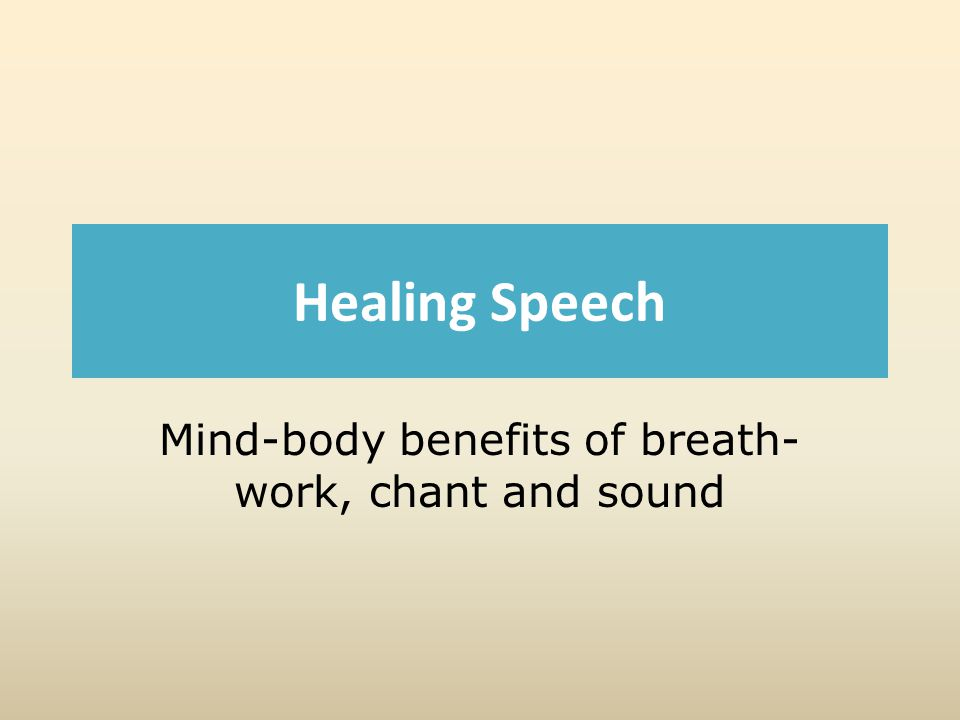 Healing Speech Mind-body benefits of breath- work, chant and sound